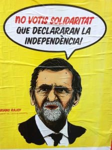 A campaign poster for a hard-line pro-independence party, Solidaritat, still hangs in Barcelona after elections last November. The poster depicts Spanish Prime Minister Mariona Rajoy -- who opposes Catalan independence and is unpopular in Catalonia -- saying, 'Don't Vote for Solidaritat, because they will declare independence!'